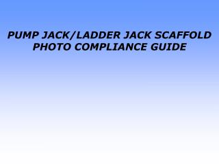 PUMP JACK/LADDER JACK SCAFFOLD PHOTO COMPLIANCE GUIDE