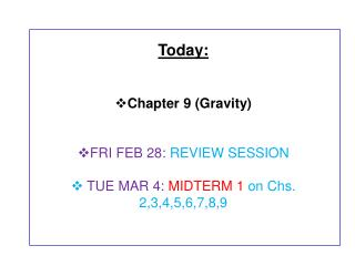 Today: Chapter  9 (Gravity) FRI  FEB 28 :  REVIEW SESSION