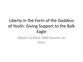 Liberty in the Form of the Goddess of Youth: Giving Support to the Balk Eagle