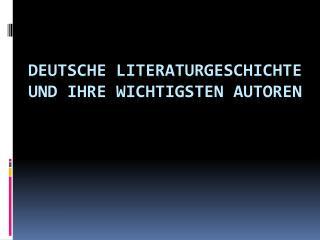 Deutsche Literaturgeschichte und ihre wichtigsten Autoren