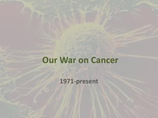 Our War on Cancer