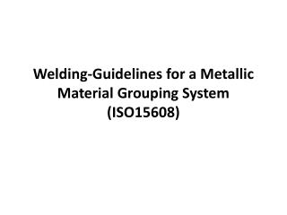 Welding-Guidelines for a Metallic Material Grouping  System (ISO15608)