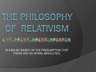 The Philosophy of  Relativism