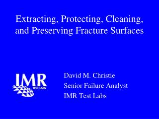 Extracting, Protecting, Cleaning, and Preserving Fracture Surfaces