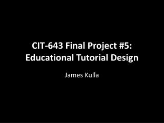 CIT-643 Final Project #5: Educational Tutorial Design