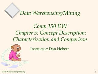 Data Warehousing/Mining  Comp 150 DW  Chapter 5: Concept Description: Characterization and Comparison