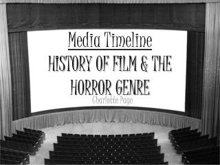 Media Timeline HISTORY OF FILM & THE HORROR GENRE