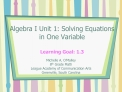 Algebra I Unit 1: Solving Equations in One Variable  Learning Goal: 1.3