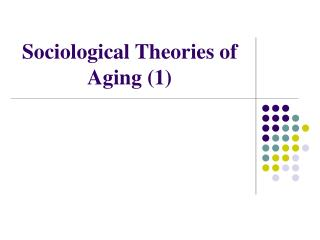 Sociological Theories of Aging (1)