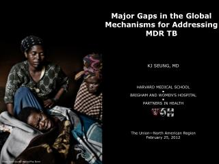 Major Gaps in the Global Mechanisms for Addressing  MDR TB