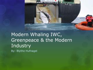 Modern Whaling IWC, Greenpeace & the Modern Industry