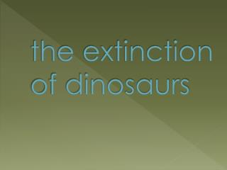 the extinction of dinosaurs