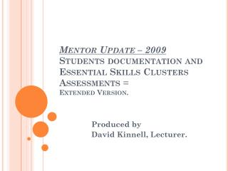 Mentor Update – 2009 Students documentation and Essential Skills Clusters Assessments = Extended Version.