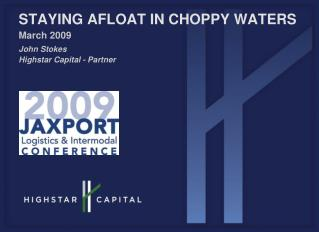 STAYING AFLOAT IN CHOPPY WATERS March 2009 John Stokes Highstar Capital - Partner