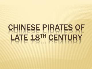 Chinese pirates of  late 18 th  Century