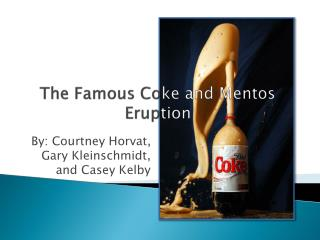 The Famous Co ke and Mentos  Erup tion