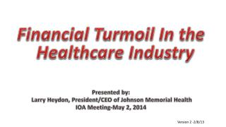Financial Turmoil In the Healthcare Industry Presented by: