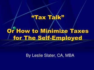"""Tax Talk""  Or How to Minimize Taxes for The Self-Employed"