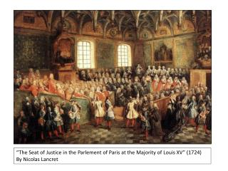 """The Seat of Justice in the  Parlement  of Paris at the Majority of Louis XV"" (1724)"