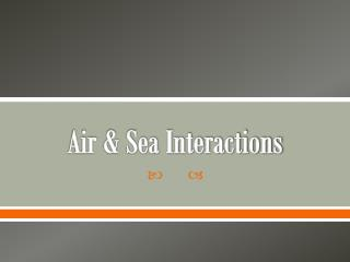 Air & Sea Interactions