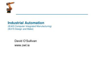 Industrial Automation (IE423 Computer Integrated Manufacturing) (IE215 Design and Make)