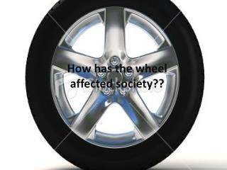 How has the wheel affected society??