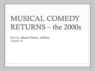 MUSICAL COMEDY RETURNS – the 2000s