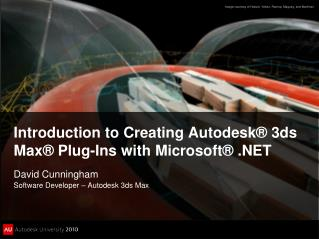 Introduction to Creating Autodesk® 3ds Max® Plug-Ins with Microsoft® .NET