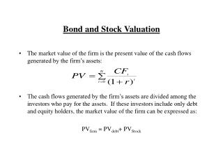 Bond and Stock Valuation The market value of the firm is the ...