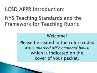 LCSD APPR Introduction: NYS Teaching Standards and the Framework for Teaching Rubric