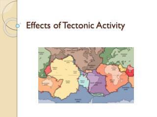 Effects of Tectonic Activity