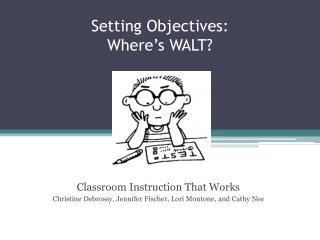 Setting Objectives: Where's WALT?