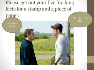 Please get out your  five  fracking  facts for a stamp and a piece of paper.