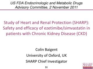 Colin Baigent University of Oxford, UK SHARP Chief Investigator
