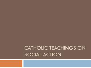 Catholic teachings on Social Action