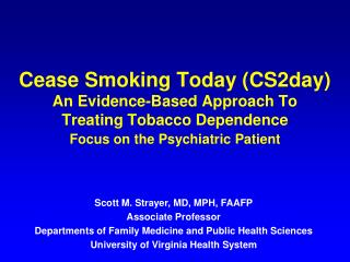 Cease Smoking Today (CS2day) An Evidence-Based Approach To      Treating Tobacco Dependence Focus on the Psychiatric Pat