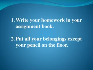 Write your homework in your assignment book.