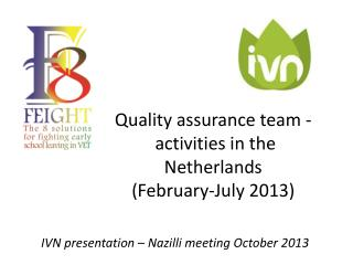 Quality assurance team -  activities in the Netherlands (February-July 2013)