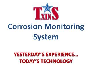 Corrosion Monitoring System YESTERDAY'S EXPERIENCE… TODAY'S TECHNOLOGY