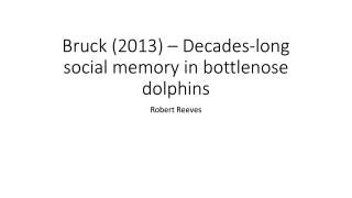 Bruck  (2013) – Decades-long social memory in bottlenose dolphins