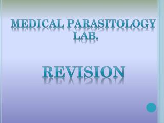 Medical Parasitology Lab.  Revision