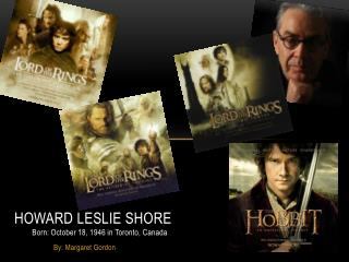 Howard Leslie Shore Born: October 18, 1946 in Toronto, Canada