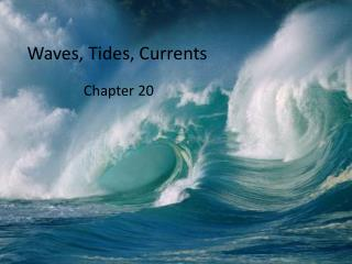 Waves ,  Tides, Currents