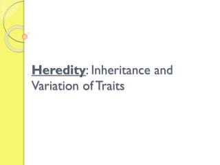Heredity : Inheritance and Variation of Traits
