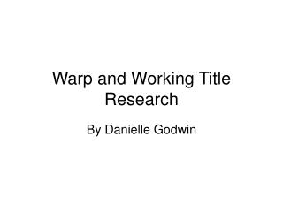 Warp and Working Title Research