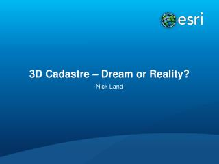 3D Cadastre – Dream or Reality?