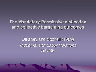 The Mandatory-Permissive distinction and collective bargaining outcomes