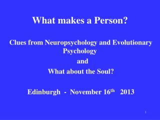 What makes a Person?  Clues from Neuropsychology and Evolutionary Psychology     and