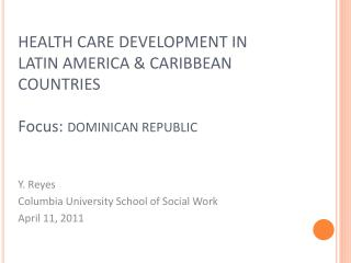 HEALTH CARE DEVELOPMENT IN  LATIN AMERICA & CARIBBEAN COUNTRIES Focus:  DOMINICAN REPUBLIC