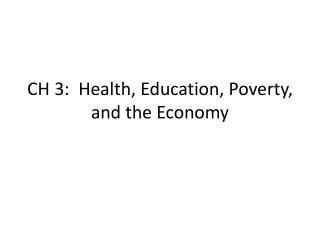 CH 3:  Health, Education, Poverty, and the Economy